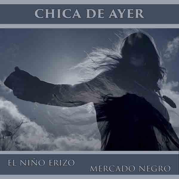 Chica de Ayer - El Niño Erizo junto a Mercado Negro