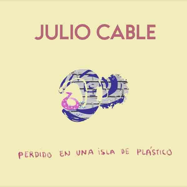 Julio Cable - Perdido en una Isla de Plástico